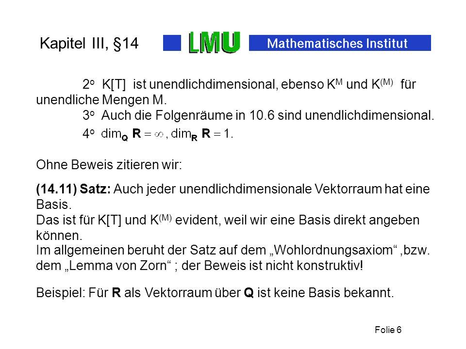 Kapitel III, §14 2o K[T] ist unendlichdimensional, ebenso KM und K(M) für unendliche Mengen M.